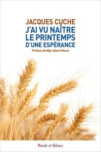 Jacques Cuche - J'ai vu naître le printemps d'une espérance.