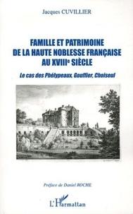 Jacques Cuvillier - Famille et patrimoine de la haute noblesse française au XVIIIe siècle - Le cas des Phélypeaux, Gouffier, Choiseul.