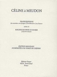 Jacques d' Arribehaude - Céline à Meudon - Transcriptions Suivies de Bagatelles pour un toubib.
