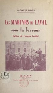 Jacques d'Ars et François Veuillot - Les martyrs de Laval sous la Terreur.