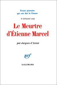 Jacques d' Avout - Le meurtre d'Etienne Marcel - 31 juillet 1358.