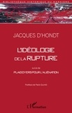 Jacques d' Hondt - L'idéologie de la rupture - Suivie de Plaidoyers pour l'aliénation.