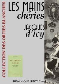 Jacques d' Icy et Louis Malteste - Les Mains chéries.