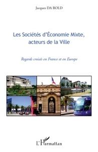 Jacques Da Rold - Les Sociétés d'Economie Mixte, acteurs de la Ville - Regards croisés en France et en Europe.