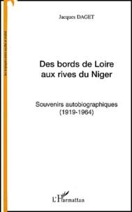 Jacques Daget - Des bords de Loire aux rives du Niger - Souvenirs autobiographiques (1919-1964).