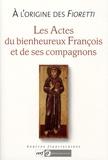 Jacques Dalarun - A l'origine des Fioretti - Les actes du bienheureux François et de ses compagnons.