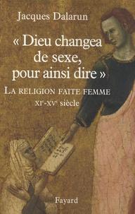 """Jacques Dalarun - """"Dieu changea de sexe, pour ainsi dire"""" - La religion faite femme, XIe-XVe siècle."""