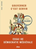 Jacques Dalarun - Gouverner c'est servir - Essai de démocratie médiévale.
