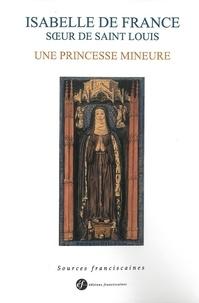 Jacques Dalarun et Jean-Baptiste Lebigue - Isabelle de France soeur de saint Louis - Une princesse mineure.