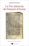 Jacques Dalarun - La Vie retrouvée de François d'Assise.