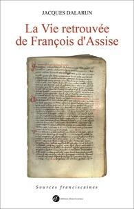 La Vie retrouvée de François d'Assise - Jacques Dalarun |