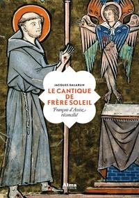 Jacques Dalarun - Le Cantique de frère Soleil - François d'Assise réconcilié.