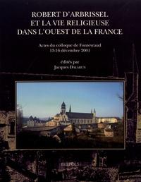 Jacques Dalarun - Robert d'Arbrissel et la vie religieuse dans l'ouest de la France - Actes du colloque de Fontevraud, 13-16 décembre 2001.