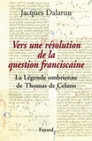 Jacques Dalarun - Vers une résolution de la question franciscaine - La Légende ombrienne de Thomas de Celano.