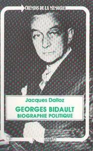 Jacques Dalloz - Georges Bidault, biographie politique.