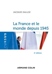 Jacques Dalloz - La France et le monde depuis 1945.