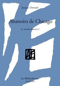Jacques Damade et Philippe Renonçay - Le monde humain - Tome 1, Abattoirs de Chicago.