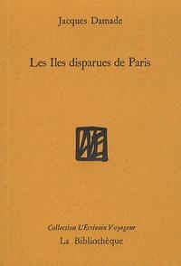 Jacques Damade - Les Iles disparues de Paris.