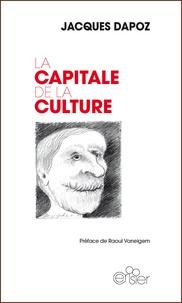 Jacques Dapoz - La capitale de la culture.