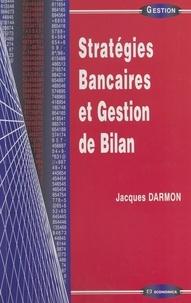Jacques Darmon - Stratégies bancaires et gestion de bilan.
