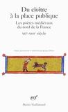 Jacques Darras - Du cloître à la place publique - Les poètes médiévaux du nord de la France (XIIe-XIIe siècle).