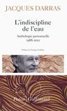 Jacques Darras - L'indiscipline de l'eau - Anthologie personnelle 1988-2012.