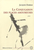 Jacques Darras - La conjugaison des places amoureuses.
