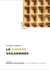 Jacques Darras - La gaufre vagabonde.