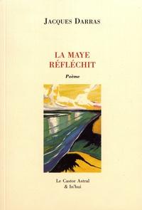 Jacques Darras - La Maye réfléchit.