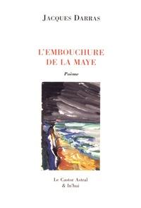 Jacques Darras - La Maye Tome 3 : L'embouchure de la Maye dans les vagues de la mer du Nord.