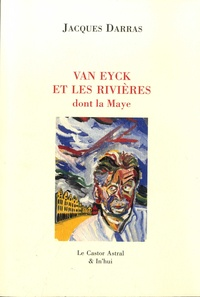 Jacques Darras - La Maye Tome 4 : Van Eyck et les rivières dont la Maye.