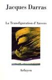 Jacques Darras - La Transfiguration d'Anvers - Certitudes magnétiques en poésie.