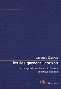 Jacques Darras - Les îles gardent l'horizon - Marches poétiques dans la littérature de langue anglaise.
