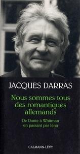 Jacques Darras - Nous sommes tous des romantiques allemands - De Dante à Whitmann en passant par Iéna.