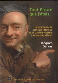 """Jacques Darras - Tout Picard que j'étais… - L'exceptionnelle richesse littéraire de la """"Grande Picardie"""" à travers les siècles."""