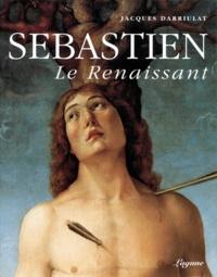 Jacques Darriulat - Sébastien, le renaissant - Sur le martyre de saint Sébastien dans la deuxième moitié du Quattrocento.