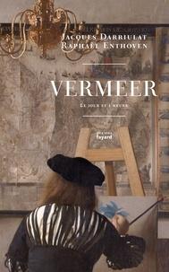 Jacques Darriulat et Raphaël Enthoven - Vermeer - Le jour et l'heure.