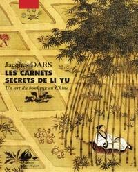 Jacques Dars - Les carnets secrets de Li Yu - Au gré d'humeurs oisives, un art du bonheur en Chine.