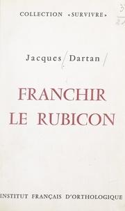 Jacques Dartan et  Centre international d'études - Franchir le Rubicon.