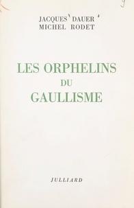 Jacques Dauer et Michel Rodet - Les orphelins du gaullisme.