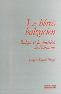 Jacques-David Ebguy - Le héros balzacien - Balzac et la question de l'héroïsme.