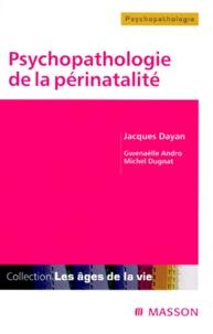 Jacques Dayan et  Collectif - Psychopathologie de la périnatalité.