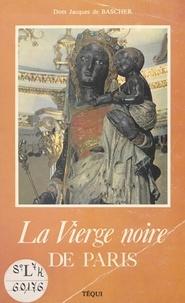 Jacques de Bascher et Antoine Forgeot - La Vierge noire de Paris - Notre-Dame de Bonne Délivrance.