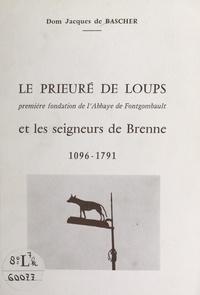Jacques de Bascher - Le Prieuré Sainte-Madeleine de Loups, première fondation de l'Abbaye de Fontgombault, et les seigneurs de Brenne - 1096-1791.