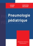 Jacques de Blic et Christophe Delacourt - Pneumologie pédiatrique.