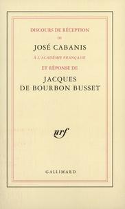 Jacques de Bourbon Busset et José Cabanis - Discours de réception à l'Académie française et réponse de Jacques de Bourbon-Busset.