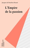 Jacques de Bourbon Busset - L'Empire de la passion - Récit.