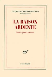 Jacques de Bourbon Busset - La raison ardente - Contes pour Laurence.