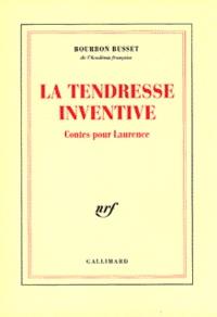 Jacques de Bourbon Busset - La tendresse inventive - Contes pour Laurence.