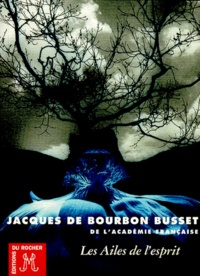 Jacques de Bourbon Busset - Les ailes de l'esprit.